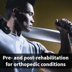 Pre- and post-rehabilitation for Orthopedic Conditions